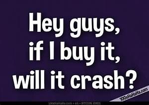 Image+Trading joke:Hey guys, if I buy it, will it crash?