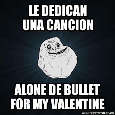 Valentine Meme Generator - meme forever alone le dedican una cancion alone de