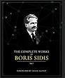 The Complete Works of Boris Sidis: Volume One - Kindle ...