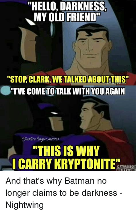 The Darkness Meme - hello darkness my old friend stop clark we talked aboutthis i ve come to talk with you again