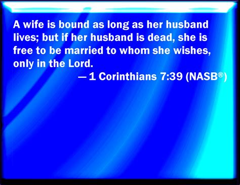1 Corinthians 7:39 The wife is bound by the law as long as ...