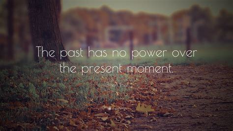 Background Quotes by Eckhart Tolle Quote The Past Has No Power The