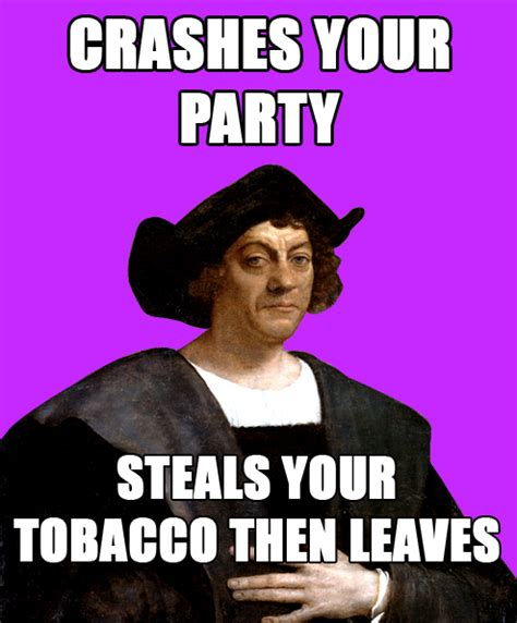 Christopher Columbus Memes - christopher columbus was kind of a douchebag holytaco