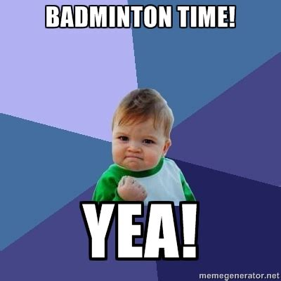 Badminton Meme - mit badminton club
