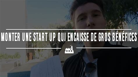 comment monter une start up qui encaisse de gros b 233 n 233 fices