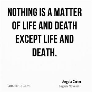 Angela Carter D... Matter Of Life Quotes