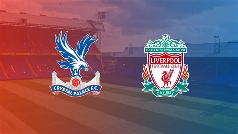 Crystal Palace vs Liverpool Predicted Line Up and Preview ...