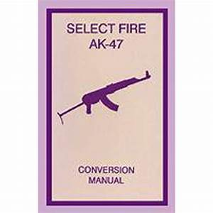 Ak47 Select Fire Class Ii Class Ii Gunsmith Manual Book