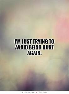 I'm just trying to avoid being hurt again. Picture Quotes ...