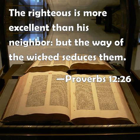 Proverbs 1226 The Righteous Is More Excellent Than His