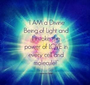 I Am A Divine Being Of Light And I Invoke The Power Of