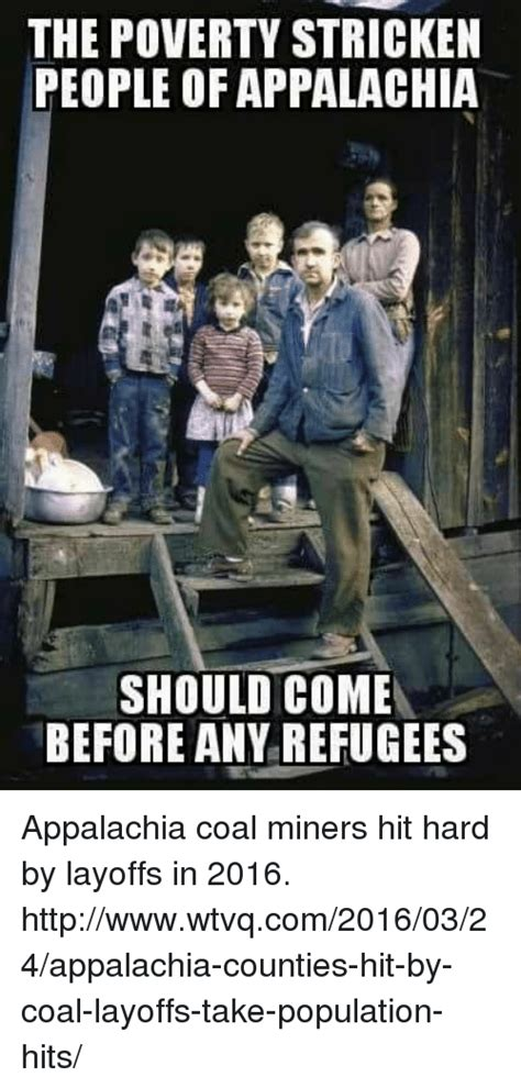 Appalachian Memes - the poverty stricken people of appalachia should come