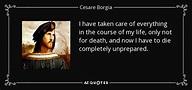 Cesare Borgia quote: I have taken care of everything in ...