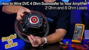 Wiring Your Dvc 4 Ohm Subwoofer - 2 Ohm Parallel Vs 8 Ohm Series Wiring
