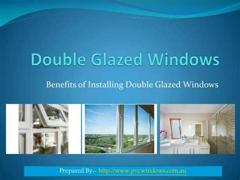 Ppt  Benefits Of Installing Double Glazed Windows