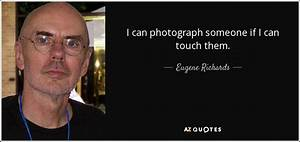 TOP 11 QUOTES BY EUGENE RICHARDS | A-Z Quotes