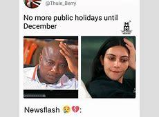 No More Public Holidays Until December MZANSI MEMES Th