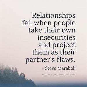 Relationships fail when people take their own insecurities ...