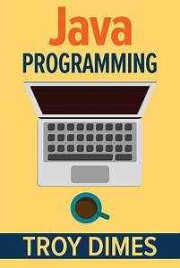 Java Programming  A Beginners Guide To Learning Java  Step