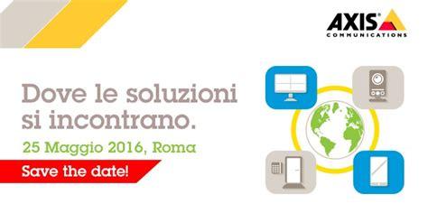 si鑒e axiss axis communications e milestone a roma per presentare le ultime soluzioni per la videosorveglianza integrationmag it