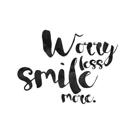 worry less smile more words positive quotes quotes