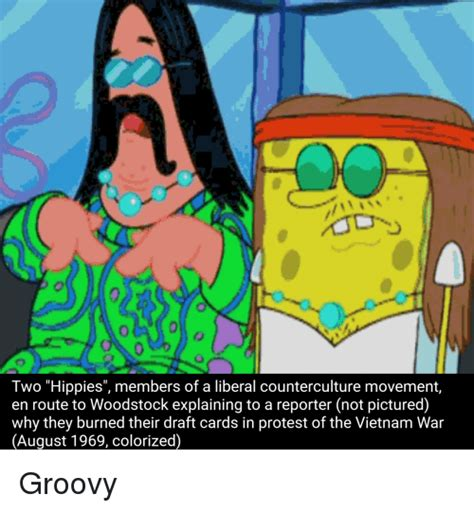 Spongebob War Memes - two hippies members of a liberal counterculture movement en route to woodstock explaining to a
