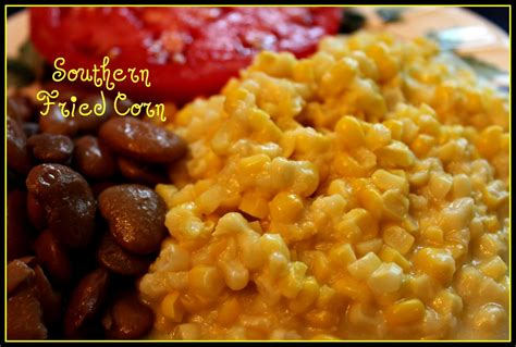 fried corn sweet tea and cornbread aunt vel s southern fried corn