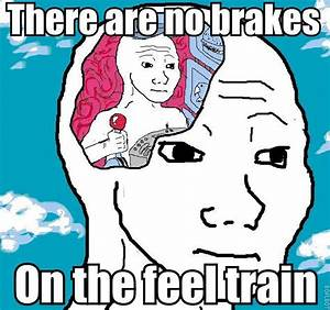 there are no brakes on the feel train... | Take on the ...