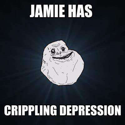 Memes About Depression - meme creator jamie has crippling depression meme generator at memecreator org