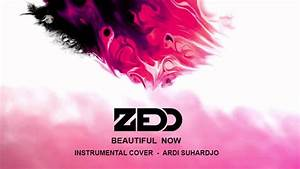 Beautiful Now - Zedd (Instrumental Cover) by Ardi Suhardjo ...