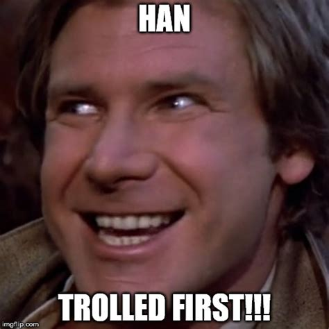 Han Shot First Meme - image tagged in han solo troll face han shot first imgflip