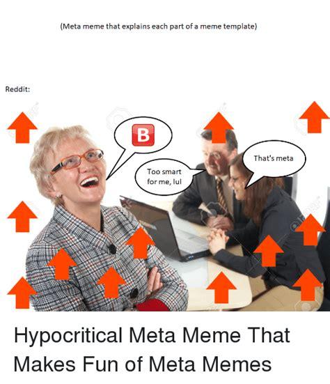 Meta Memes - reddit meta meme that explains each part of a meme template that s meta too smart for me iul