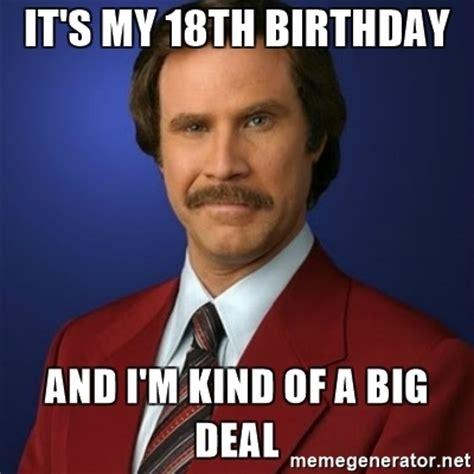 18th Birthday Meme - it s my 18th birthday and i m kind of a big deal anchorman birthday meme generator
