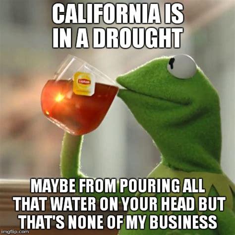 California Memes - california drought memes