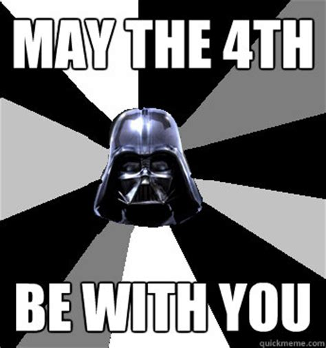May the 4th be with you - Star Wars Pun Vader - quickmeme