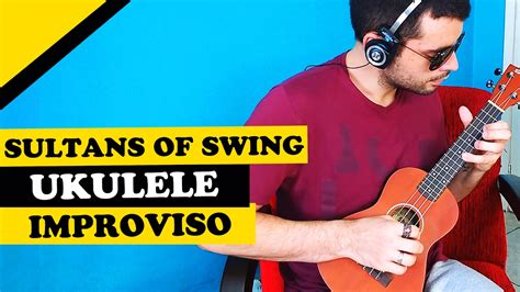 sultans of swing cover sultans of swing ukulele improviso improvisation