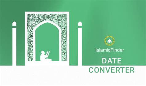 hijri gregorian date converter islamic date converter islamicfinder