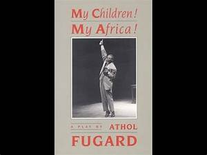 Book Report Pdf My Children My Africa By Athol Fugard Act Two Of Two