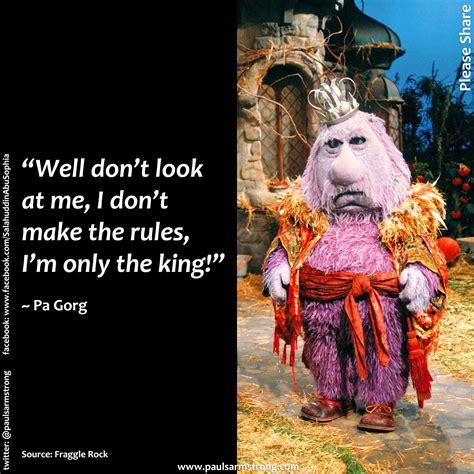 Fraggle Rock Meme - pa gorg i don t make the rules paul salahuddin armstrong