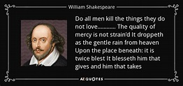 William Shakespeare quote: Do all men kill the things they ...
