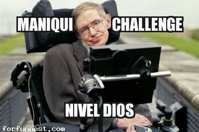 Maniqui challenge stephen hawking nivel dios   Funny Memes