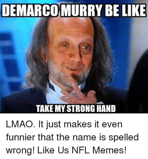 Take My Strong Hand Meme - demarco murry be like take my strong hand lmao it just makes it even funnier that the name is