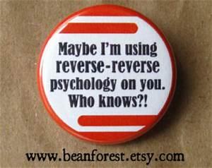 Reverse Psychol... Reverse Psychology Quotes