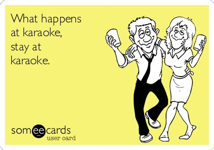 Funny Karaoke Meme - what happens at karaoke stay at karaoke sing pinterest karaoke ecards and memes