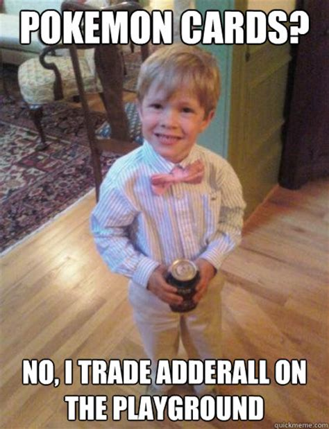 Adderall Memes - pokemon cards no i trade adderall on the playground fraternity 4 year old quickmeme