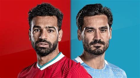 Liverpool vs Man City: Anfield clash between Premier ...