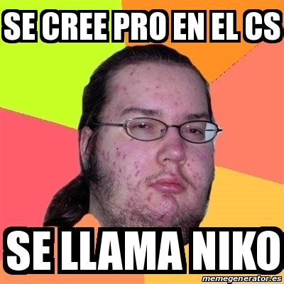 Meme And Nicko - meme friki se cree pro en el cs se llama niko 20127908