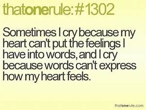 Sometimes I cry because my heart can't put the feelings I ...