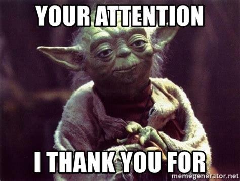 Yoda Meme Generator - your attention i thank you for yoda meme generator