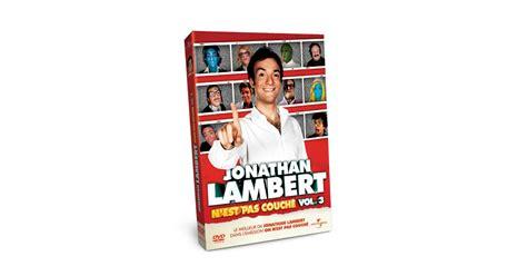 jonathan lambert dvd jonathan lambert n est pas couch 233 vol 3 le dvd sort